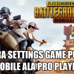 2 Cara Settings Sensitivitas PUBG Mobile Ala Pro Player